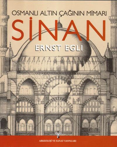 Ernst A. Egli, 2009, Osmanlı Altın Çağının Mimarı: Sinan, (çev. İbrahim Ataç), Arkeoloji ve Sanat Yayınları, İstanbul.