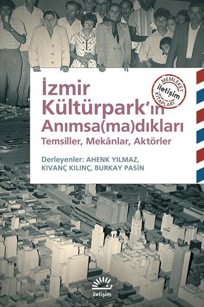 <p><strong>1. </strong>Yılmaz, Ahenk; Kılınç, Kıvanç; Pasin, Burkay (der.),  2015, <strong>İzmir Kültürpark'ın  Anımsa(ma)dıkları: Temsiller, Mekânlar, Aktörler</strong>, İletişim Yayınları, İstanbul.<strong></strong></p>