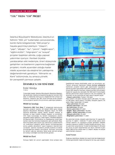 """<p><strong>2a. </strong>""""Mimarlık ve Kent: 550.  Yılda 550 Proje"""" başlıklı İBB tarafından İstanbulun fethinin 550. Yılı  kutlamaları çerçevesinde başlattıkları 550 proje hakkında iki yazılık dosyanın  olduğu 311. Mayıs-Haziran 2003 sayısı, ss.50-51.</p>"""