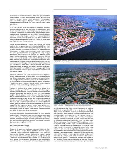 """<p><strong>2b. </strong>""""Mimarlık ve Kent: 550.  Yılda 550 Proje"""" başlıklı İBB tarafından İstanbulun fethinin 550. Yılı  kutlamaları çerçevesinde başlattıkları 550 proje hakkında iki yazılık dosyanın  olduğu 311. Mayıs-Haziran 2003 sayısı, ss.50-51.</p>"""