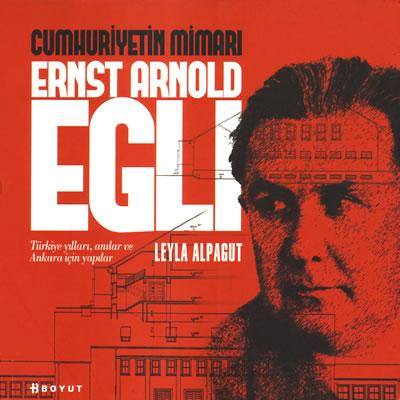 Leyla Alpagut, 2012, Cumhuriyetin Mimarı: Ernst Arnold Egli: Türkiye Yılları, Anılar ve Ankara için Yapılar, Boyut Yayınları, İstanbul.