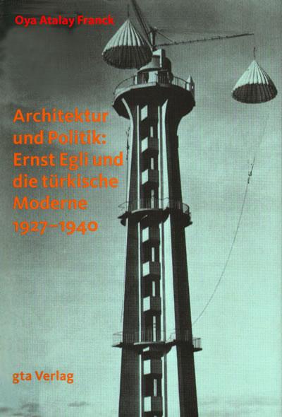 Oya Atalay Franck, 2012, Architektur und Politik: Ernst Egli und die Türkische Moderne 1927-1940, Gta Verlag / ETH Zürich, Zürih. [Kitap, 2015 yılında Mimarlar Odası Yayınları arasında Türkçede yayımlanacak: Politika ve Mimarlık: Ernst Egli ve Türkiye'de Modernliğin Arayışı (1927-1940)]