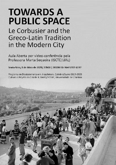 <p><strong>6. </strong>8 Mayıs 2020 tarihli video  konferansı afişi, Marta Sequeira mimarın ünlü <em>Bir Mimarlığa Doğru </em>kitabına nazire olarak adlandırılan, Türkçeye  çevrilince <em>Bir Kamusal Mekana Doğru: Le  Corbusier ve Modern Kentteki Yunan-Latin Gelenek</em> kitabının anahatlarını  anlatmıştı.<strong></strong></p>